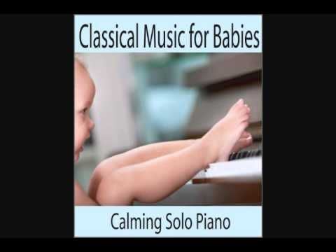 Classical Music for Babies - Calming Solo Piano