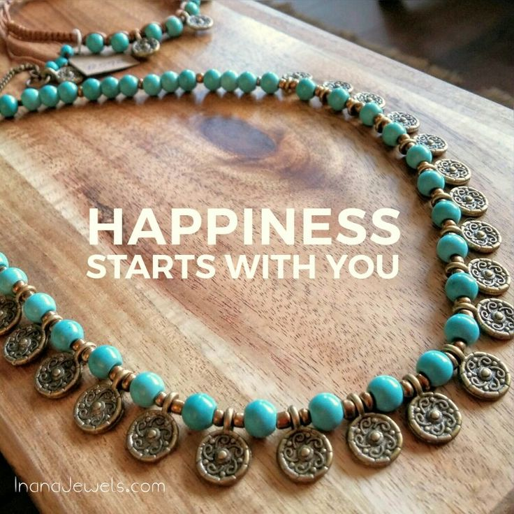 Remember. Happiness starts with you. Be pisitive.