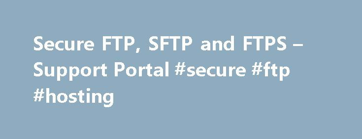 Secure FTP, SFTP and FTPS – Support Portal #secure #ftp #hosting http://malawi.nef2.com/secure-ftp-sftp-and-ftps-support-portal-secure-ftp-hosting/  # Put two or more words in quotes to search for a phrase: name servers Prepend a plus sign to a word or phrase to require its presence in an article: +cpanel Prepend a minus sign to a word or phrase to require its absence in an article: -windows Words of less than three characters are ignored. All searches are case-insensitive. Secure FTP, SFTP…