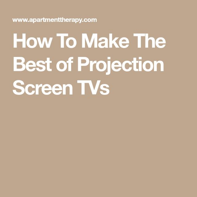 How To Make The Best of Projection Screen TVs