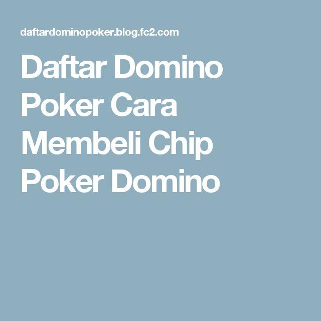 Daftar Domino Poker  Cara Membeli Chip Poker Domino