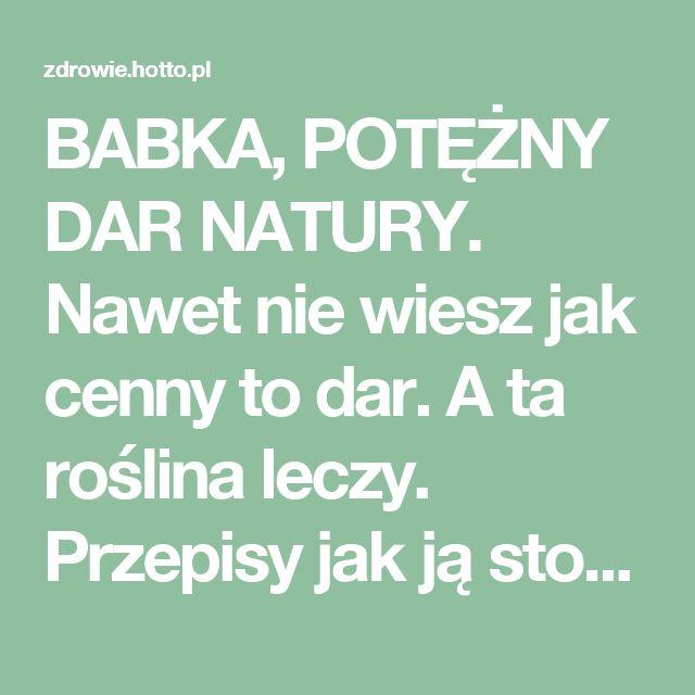 BABKA, POTĘŻNY DAR NATURY. Nawet nie wiesz jak cenny to dar. A ta roślina leczy. Przepisy jak ją stosować – zdrowie.hotto.pl, domowe sposoby popularne w necie