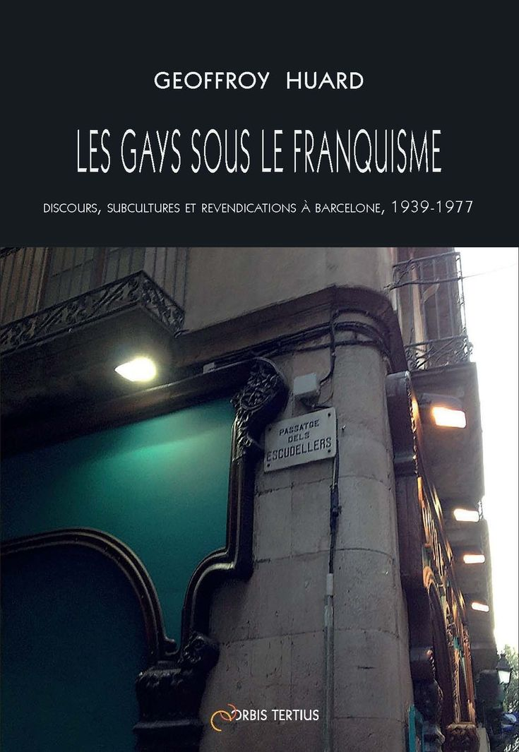 Les gays sous le franquisme : discours, subcultures et revendications à Barcelone, 1939-1977 / Geoffroy Huard https://cataleg.ub.edu/record=b2230989~S1*cat