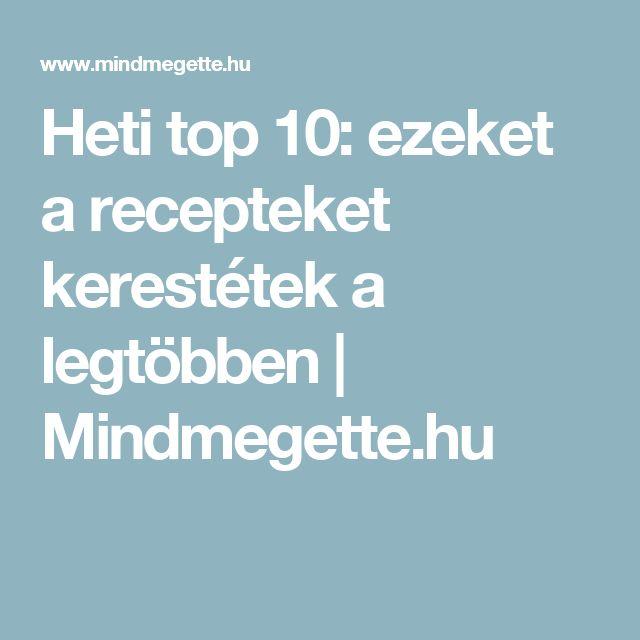 Heti top 10: ezeket a recepteket kerestétek a legtöbben | Mindmegette.hu