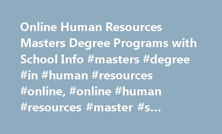 Online Human Resources Masters Degree Programs with School Info #masters #degree #in #human #resources #online, #online #human #resources #master #s #degree #programs http://new-jersey.nef2.com/online-human-resources-masters-degree-programs-with-school-info-masters-degree-in-human-resources-online-online-human-resources-master-s-degree-programs/  # Online Human Resources Masters Degree Programs with School Info Essential Information Online Master of Business Administration (MBA), Master of…