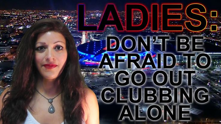 Ladies: Don't Be Afraid to Go Out Alone