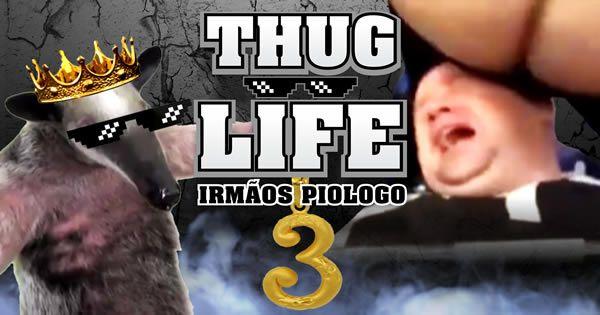 Thug Life - Irmãos Piologo #3