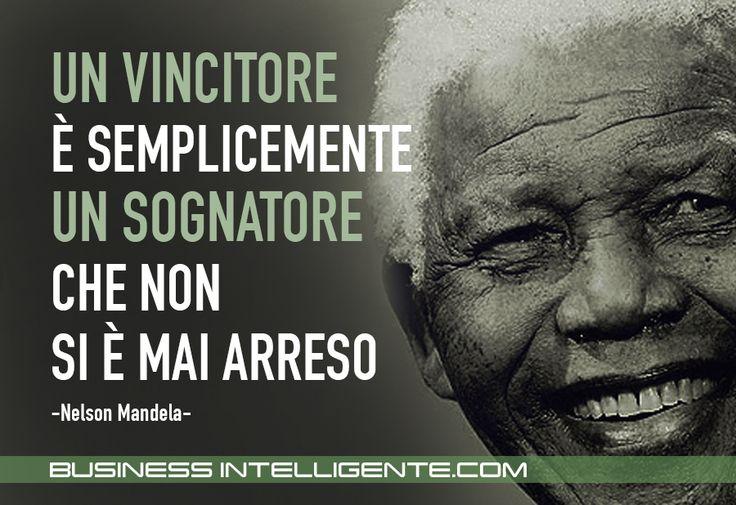 Un vincitore è semplicemente un sognatore che non si è mai arreso -Nelson Mandela-