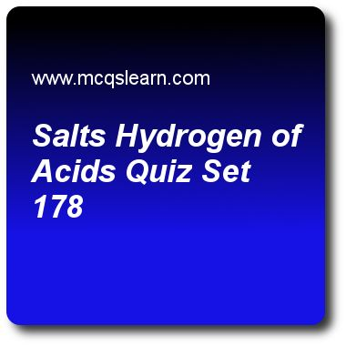 Salts Hydrogen of Acids Quizzes: O level chemistry Quiz 178 Questions and Answers - Practice chemistry quizzes based questions and answers to study salts hydrogen of acids quiz with answers. Practice MCQs to test learning on salts: hydrogen of acids, chemical reactions, isotopes: number of neutrons, neutralization, college chemistry quizzes. Online salts hydrogen of acids worksheets has study guide as in order to test presence of carbonates (co3-2), answer key with answers as dilute hno..