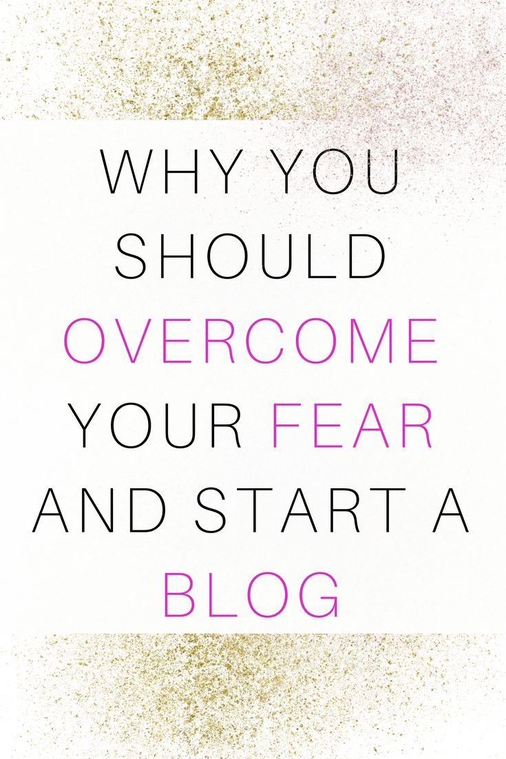 Why You Should Overcome Your Fear and Start a Blog