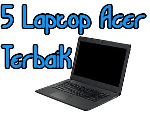 5 Laptop Acer Terbaik Juni 2014