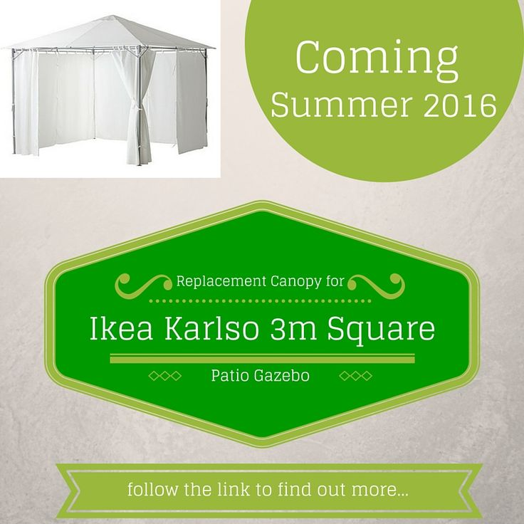 COMING SUMMER 2016 Replacement Canopy for the Ikea Karlso 3m Square Patio Gazebo -