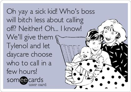 Who's turn is it to call of for sick kid? Not really funny but true. Been in both sides as daycare teacher and a parent!