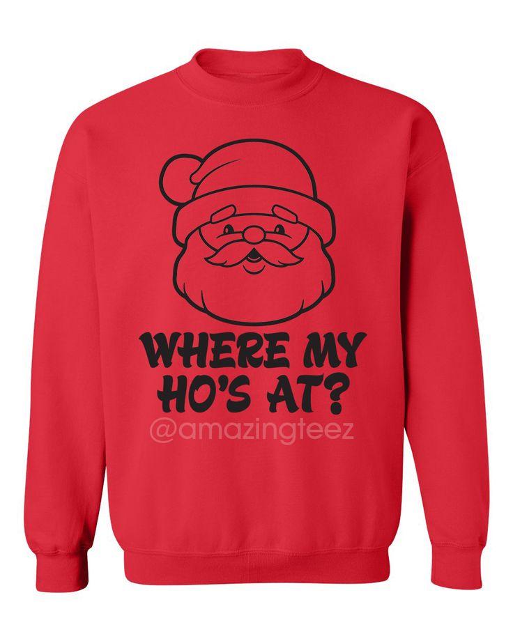 Where My Ho's At Sweatshirt. Funny Christmas Sweatshirt. Where My Ho's At. Merry Christmas. Christmas Couples. Christmas Crewneck. Ugly Christmas Sweater.