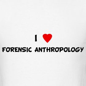 I Love Forensic Anthropology