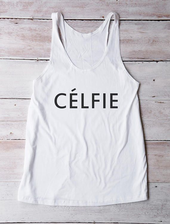 Celfie shirt fashion shirt cool shirt women gifts women funny