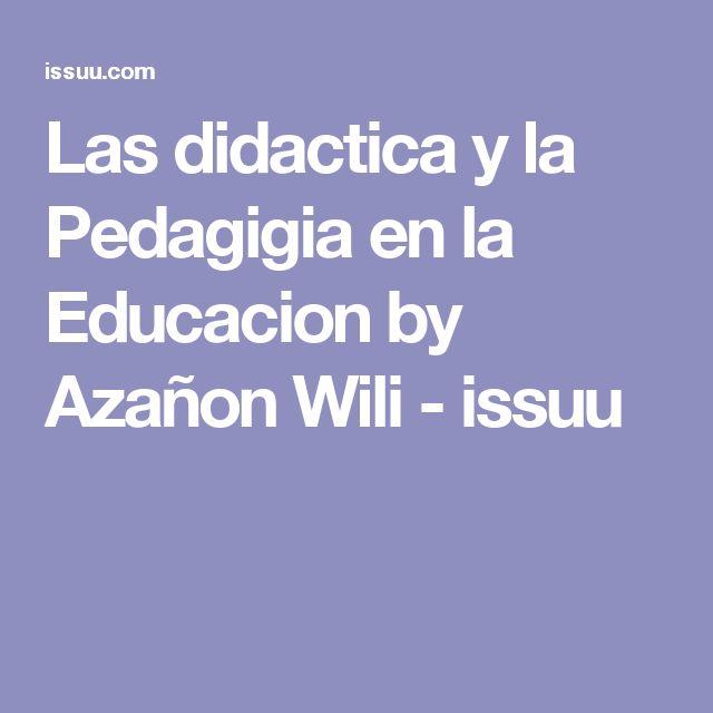 Las didactica y la Pedagigia en la Educacion by Azañon Wili - issuu