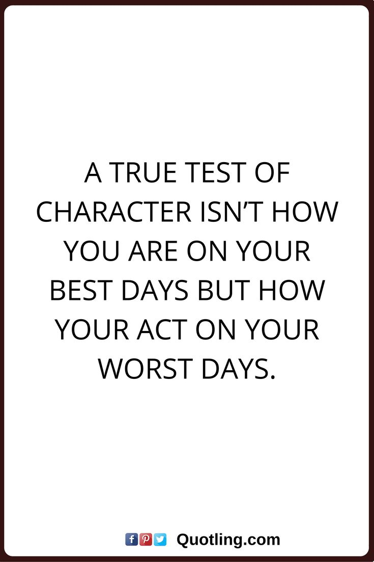 character quotes A true test of character isn't how you are on your best days but how your act on your worst days.