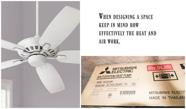 Fans and an HVAC system will distribute heating and cooling evenly.