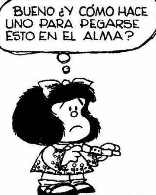 Well.. And how does one go stick this in the soul? Frases de Mafalda