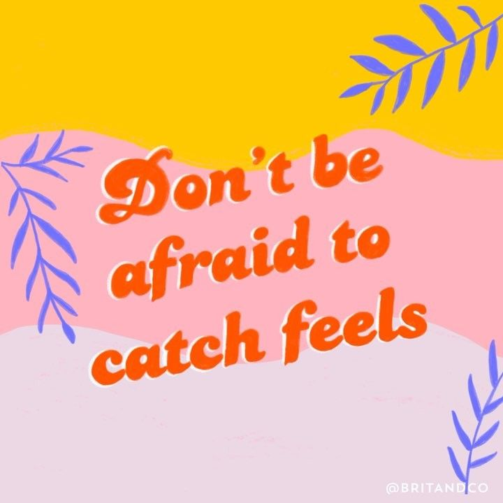Don't be afraid to catch (love) feels.