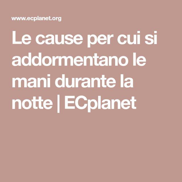 Le cause per cui si addormentano le mani durante la notte   ECplanet