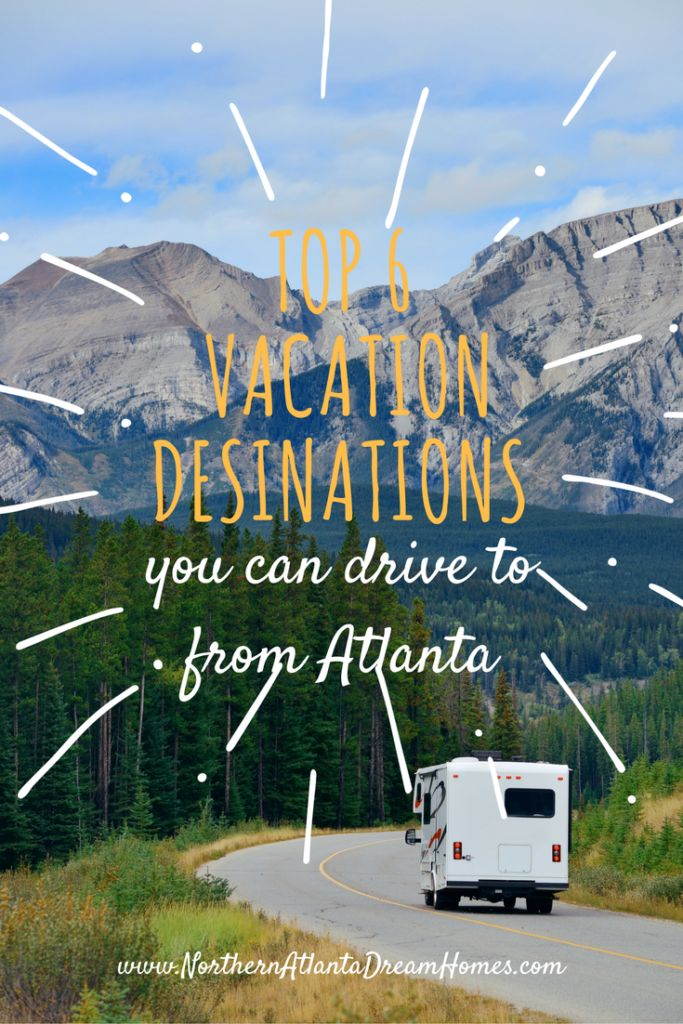 Northern Atlanta Dream Homes | Top 6 vacation destinations you can drive to from Atlanta!  Want to take a road trip but don't know where to go?  Most of these are less than 5 hours away.