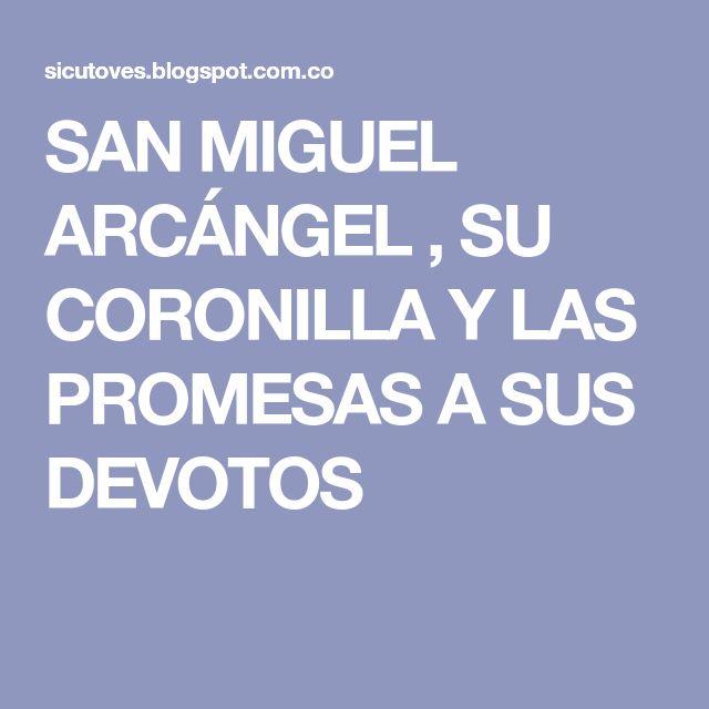 SAN MIGUEL ARCÁNGEL , SU CORONILLA Y LAS PROMESAS A SUS DEVOTOS