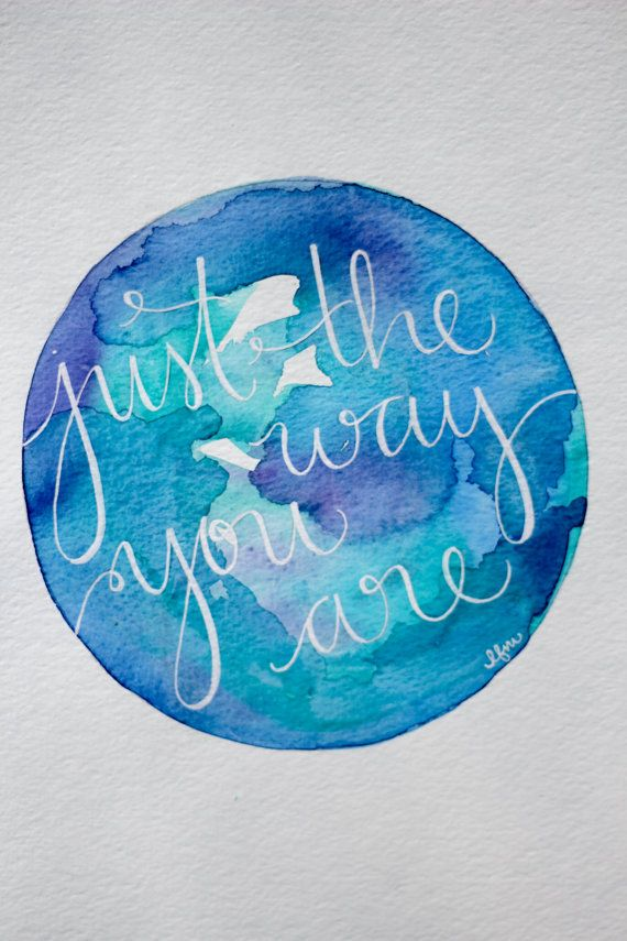 """""""just the way you are"""" on a watercolor circle"""