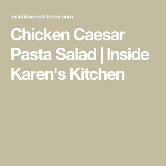 Chicken Caesar Pasta Salad | Inside Karen's Kitchen