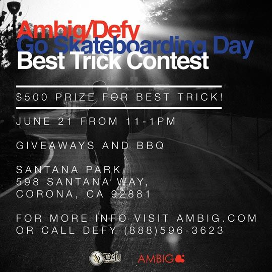 Our homies at Ambiguous are coming out this Friday, June 21, to partner with Defy Boardshop for a Go Skateboarding Day event at Santana Park across the street from our shop. There will be free BBQ, giveaways, and a $500 best trick contest! That's right Ambiguous and Defy will be hooking someone up with $500! So, come on out from 11AM-1PM on Friday! Santana Park 598 Santana Way Corona, CA 92881 http://www.defyboardshop.com/blog/index.php/ambig-x-defy-boardshop-go-skateboarding-day-event/