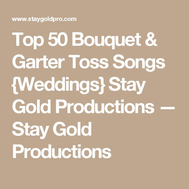 Top 50 Bouquet & Garter Toss Songs {Weddings} Stay Gold Productions — Stay Gold Productions