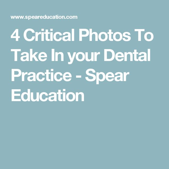 4 Critical Photos To Take In your Dental Practice - Spear Education