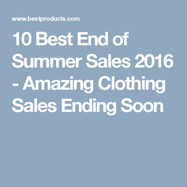10 Best End of Summer Sales 2016 - Amazing Clothing Sales Ending Soon