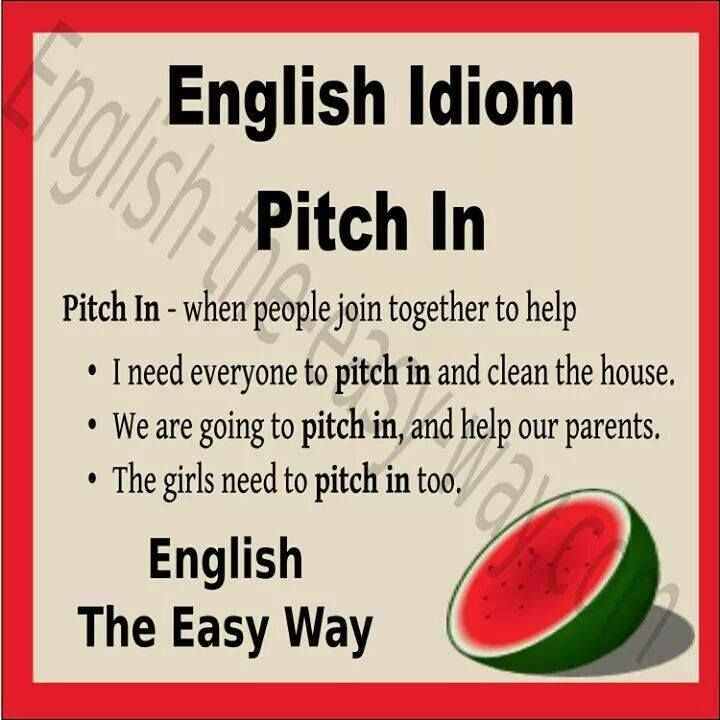Can every please _________ in the kitchen . 1. pitch 2. help 3. both http://english-the-easy-way.com/Idioms/Idioms_Page.html #EnglishIdiom