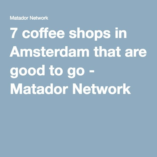 7 coffee shops in Amsterdam that are good to go - Matador Network