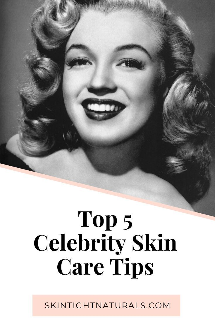 The Top 10 Celebrity Skin Care Tips - Skin Tight Naturals