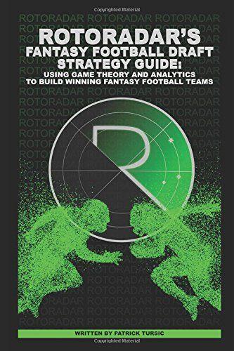 RotoRadar's Fantasy Football Draft Strategy Guide: Using Game Theory and Analytics to Build Winning Fantasy Football Teams