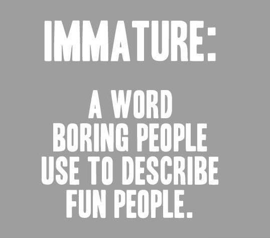 Define immature...