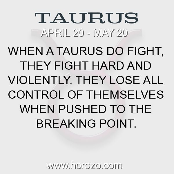 Fact about Taurus: When a Taurus do fight, they fight hard and violently.... #taurus, #taurusfact, #zodiac. Taurus, Join To Our Site https://www.horozo.com  You will find there Tarot Reading, Personality Test, Horoscope, Zodiac Facts And More. You can also chat with other members and play questions game. Try Now!