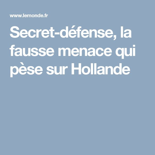 Secret-défense, la fausse menace qui pèse sur Hollande