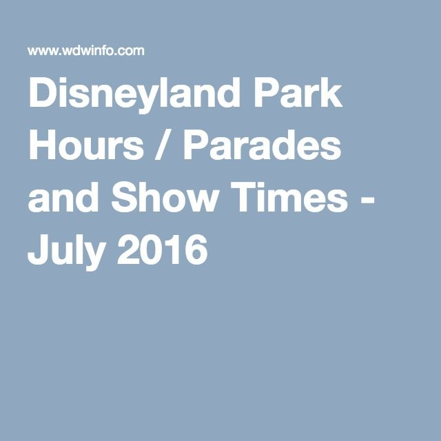 Disneyland Park Hours / Parades and Show Times - July 2016