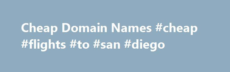 Cheap Domain Names #cheap #flights #to #san #diego http://cheap.nef2.com/cheap-domain-names-cheap-flights-to-san-diego/  #cheap domain names # Domains Domain Name Registration Register your domain names with 1 1 today! New Top Level Domain Extension List New domains like .web. shop. online and many more Domain Name Transfer Easily transfer your domain name to 1 1 Buy a Domain Name – Price List Top domains at competitive prices! Domain Name Checker Register your domain name today Private…