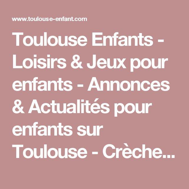Toulouse Enfants - Loisirs & Jeux pour enfants - Annonces & Actualités pour enfants sur Toulouse - Crèches & Ecoles pour enfants à Toulouse - Toulouseweb kids Toulouse Kid