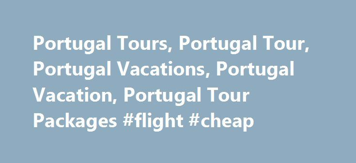 Portugal Tours, Portugal Tour, Portugal Vacations, Portugal Vacation, Portugal Tour Packages #flight #cheap http://travel.remmont.com/portugal-tours-portugal-tour-portugal-vacations-portugal-vacation-portugal-tour-packages-flight-cheap/  #portugal travel #Portugal Vacations Explore a country that abounds with cultural heritage. Some tours focus only on Portugal, while others may include Spain and Morocco. If you prefer to travel with a group and tour guide, you can choose from our selection…