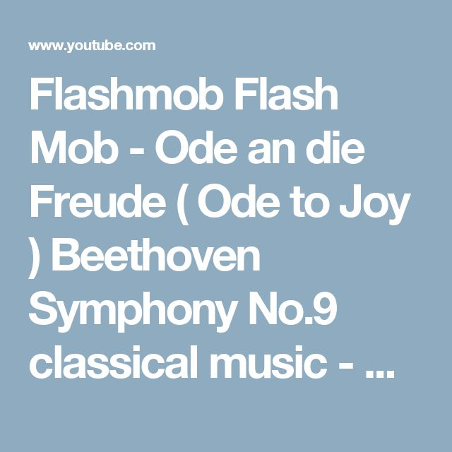 Flashmob Flash Mob - Ode an die Freude ( Ode to Joy ) Beethoven Symphony No.9 classical music - YouTube