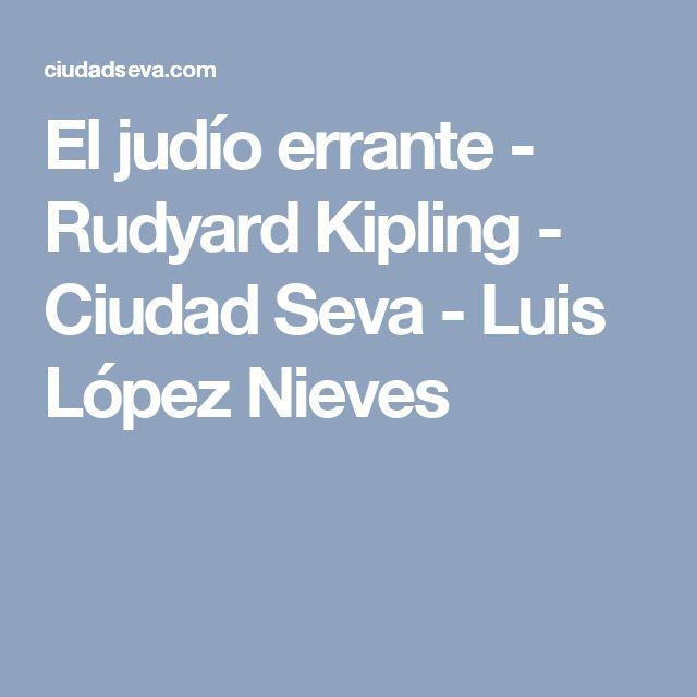 El judío errante - Rudyard Kipling - Ciudad Seva - Luis López Nieves