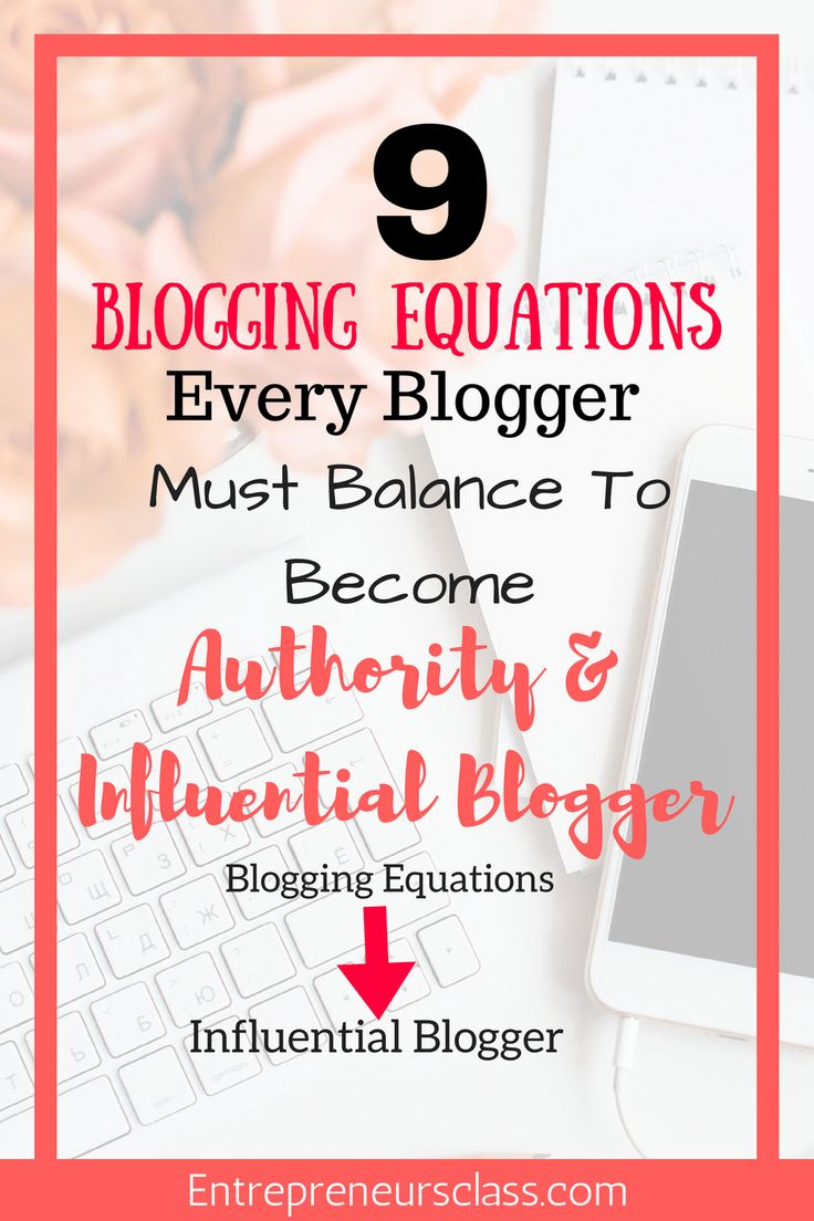 9 Blogging Equations You Must Balance To Become Influential Blogger.