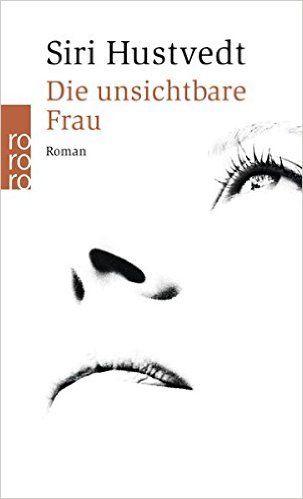 Die unsichtbare Frau: Amazon.de: Siri Hustvedt, Uli Aumüller: Bücher