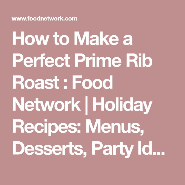 How to Make a Perfect Prime Rib Roast : Food Network | Holiday Recipes: Menus, Desserts, Party Ideas from Food Network | Food Network